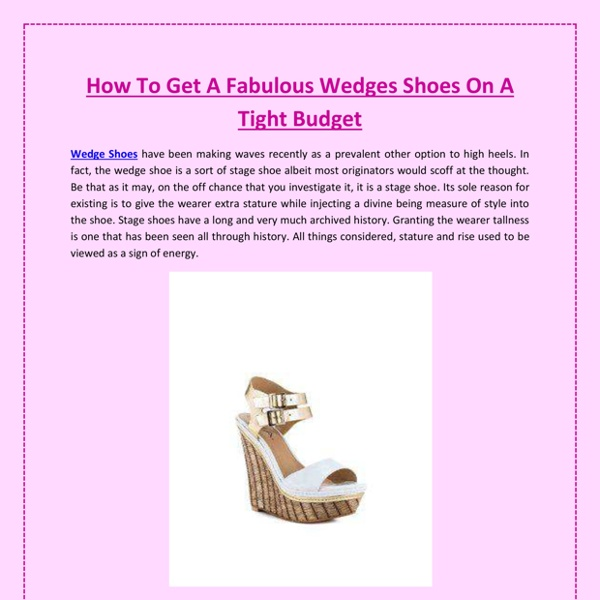 How To Get A Fabulous Wedges Shoes On A Tight Budget