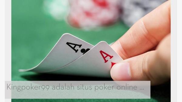 Kingpoker Situs Poker Online httpkingpoker99.site